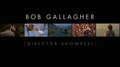 Bob Gallagher – Director Showreel